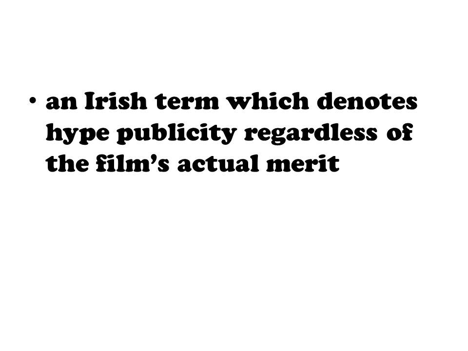 an Irish term which denotes hype publicity regardless of the film's actual merit