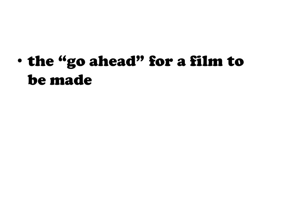 """the """"go ahead"""" for a film to be made"""