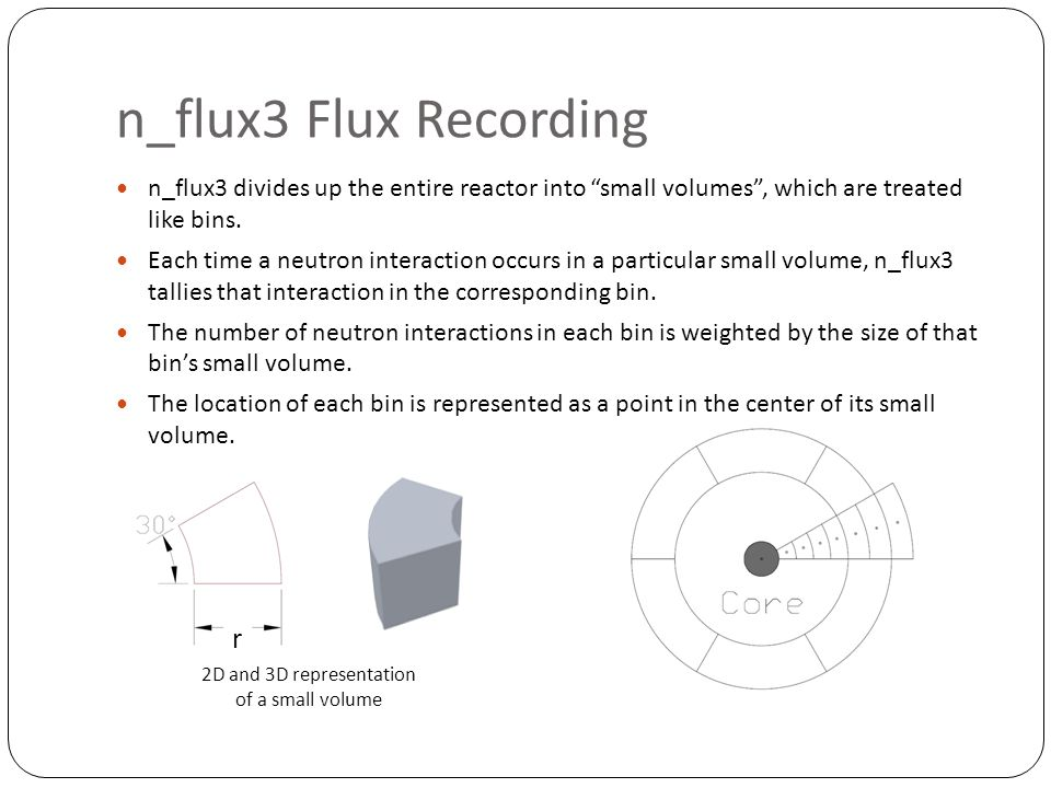 n_flux3 Flux Recording n_flux3 divides up the entire reactor into small volumes , which are treated like bins.