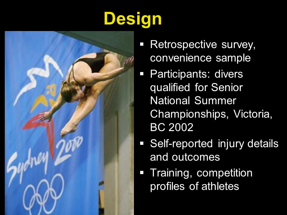 Main Outcome Measures  Injury defined: training missed > 1week  Injury types, body parts, mechanisms, duration, resolution and #/diver  Training practices & techniques, training & competitions missed due to injuries  MD visits, imaging, treatment modalities used  All results reported here have significant p values <0.05