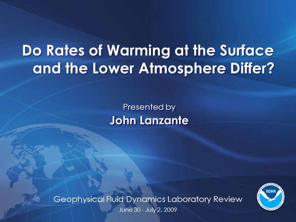 Geophysical Fluid Dynamics Laboratory Review June 30 - July 2, 2009 Do Rates of Warming at the Surface and the Lower Atmosphere Differ.