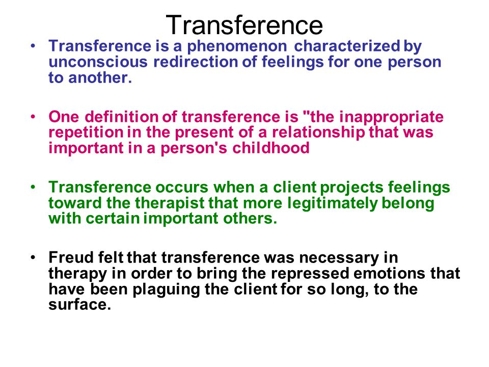 Transference Transference is a phenomenon characterized by unconscious redirection of feelings for one person to another.