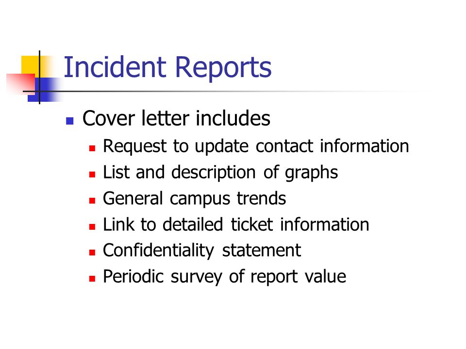 Incident Reports Cover letter includes Request to update contact information List and description of graphs General campus trends Link to detailed ticket information Confidentiality statement Periodic survey of report value