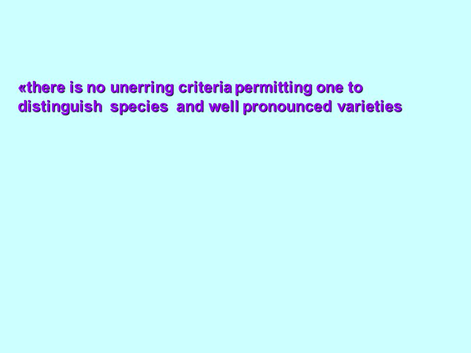 «there is no unerring criteria permitting one to distinguish species and well pronounced varieties
