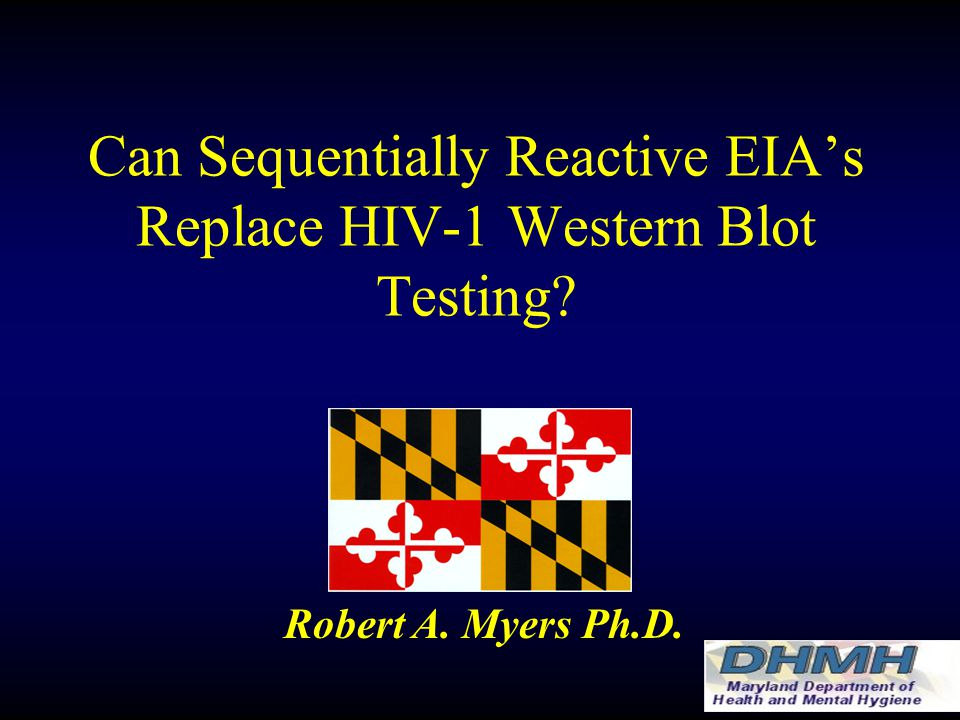 Can Sequentially Reactive EIA's Replace HIV-1 Western Blot Testing Robert A. Myers Ph.D.