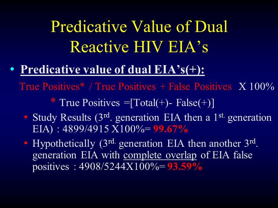Predicative Value of Dual Reactive HIV EIA's Predicative value of dual EIA's(+): True Positives* / True Positives + False Positives X 100% * True Positives =[Total(+)- False(+)] Study Results (3 rd.