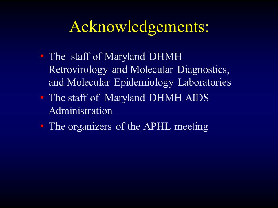 Acknowledgements: The staff of Maryland DHMH Retrovirology and Molecular Diagnostics, and Molecular Epidemiology Laboratories The staff of Maryland DHMH AIDS Administration The organizers of the APHL meeting