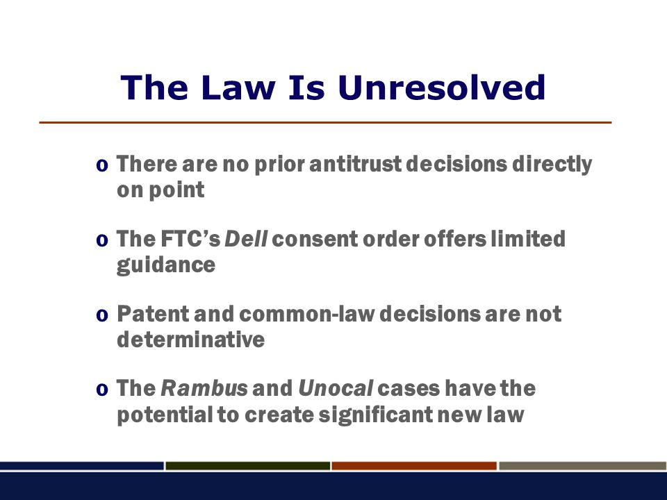 The Law Is Unresolved oThere are no prior antitrust decisions directly on point oThe FTC's Dell consent order offers limited guidance oPatent and comm