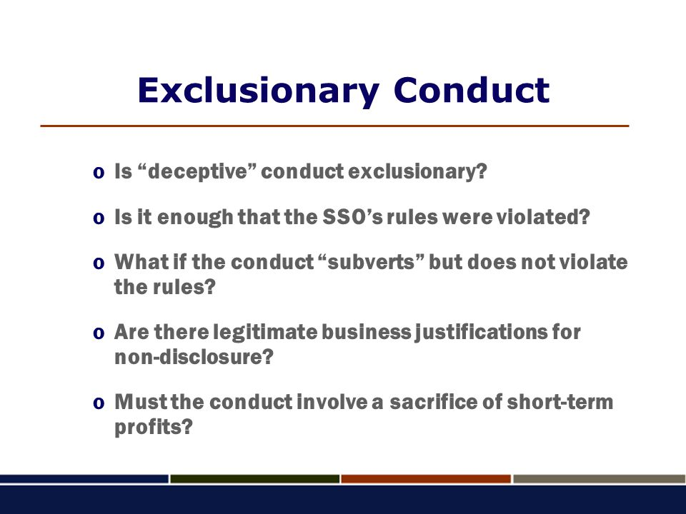 "Exclusionary Conduct oIs ""deceptive"" conduct exclusionary? oIs it enough that the SSO's rules were violated? oWhat if the conduct ""subverts"" but does"