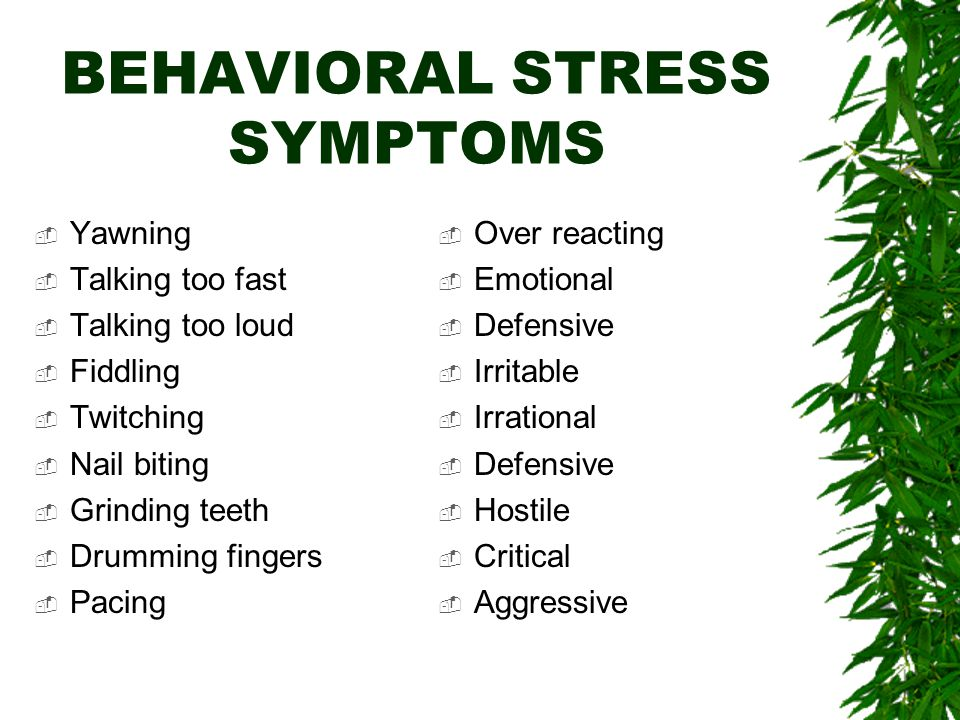 Long Term Physical Stress Symptoms –Insomnia –Change in Appetite –Sexual disorders –Aches and pains –Frequent colds –Feelings of intense and long-term tiredness –Prone to illness