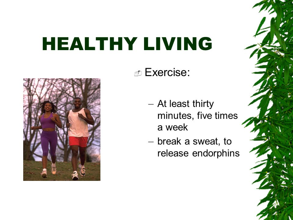 HEALTHY LIVING  Rest: –Get a minimum of seven hours of continuous rest