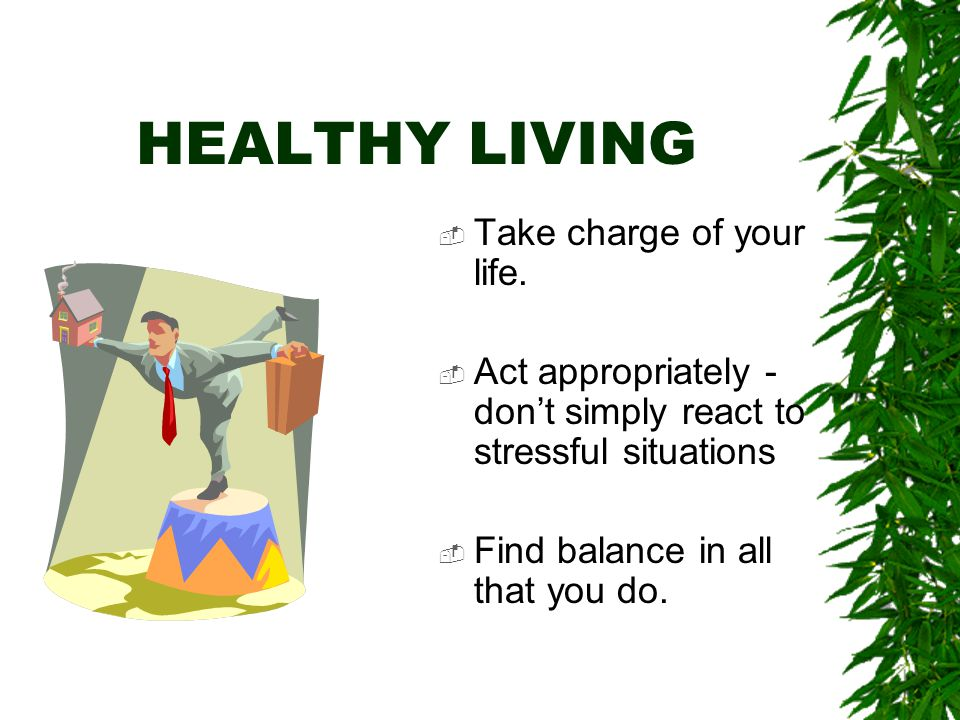 HEALTHY LIVING  Fill your life with fun things to do!!!.