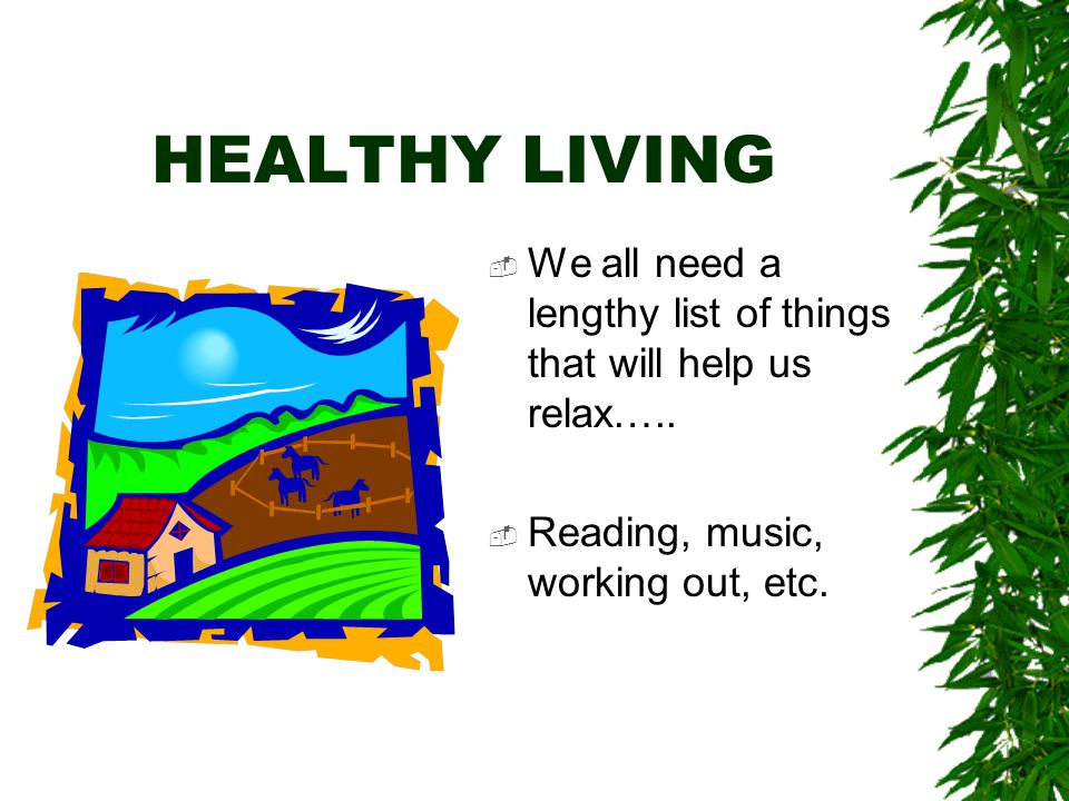 HEALTHY LIVING  Too many people look for an easy answer to stress management by misusing  Alcohol  Drugs  Marijuana  Medicines & Pills