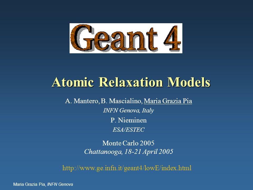 Maria Grazia Pia, INFN Genova Atomic Relaxation Models A.