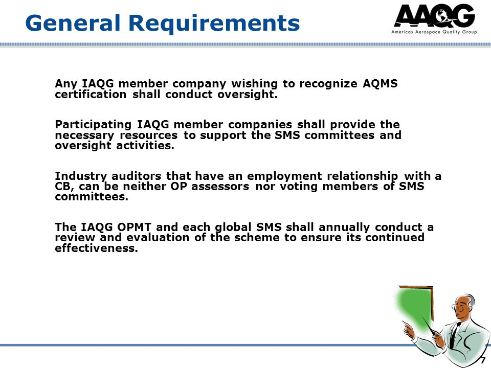 7 General Requirements Any IAQG member company wishing to recognize AQMS certification shall conduct oversight. Participating IAQG member companies sh