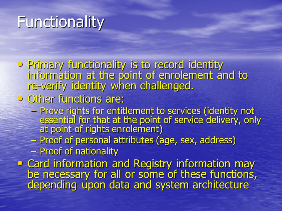 Functionality Primary functionality is to record identity information at the point of enrolement and to re-verify identity when challenged.