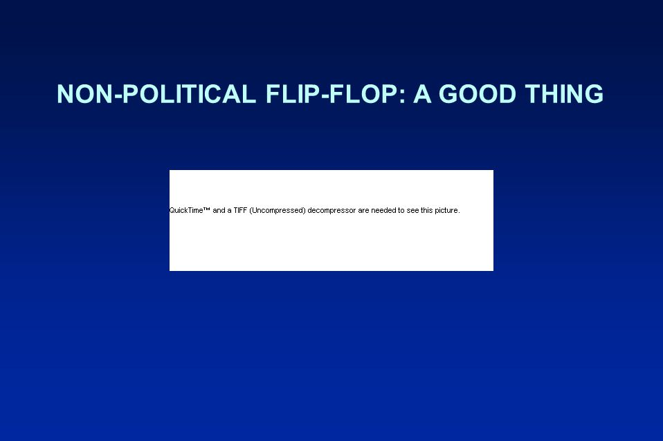 NON-POLITICAL FLIP-FLOP: A GOOD THING