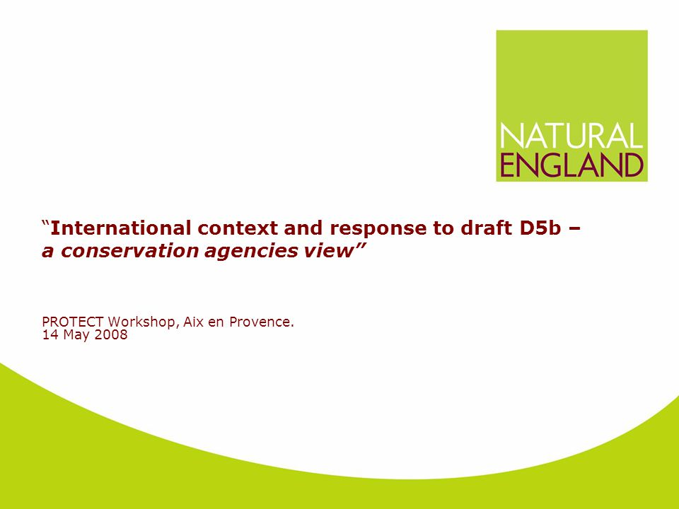 International context and response to draft D5b – a conservation agencies view PROTECT Workshop, Aix en Provence.