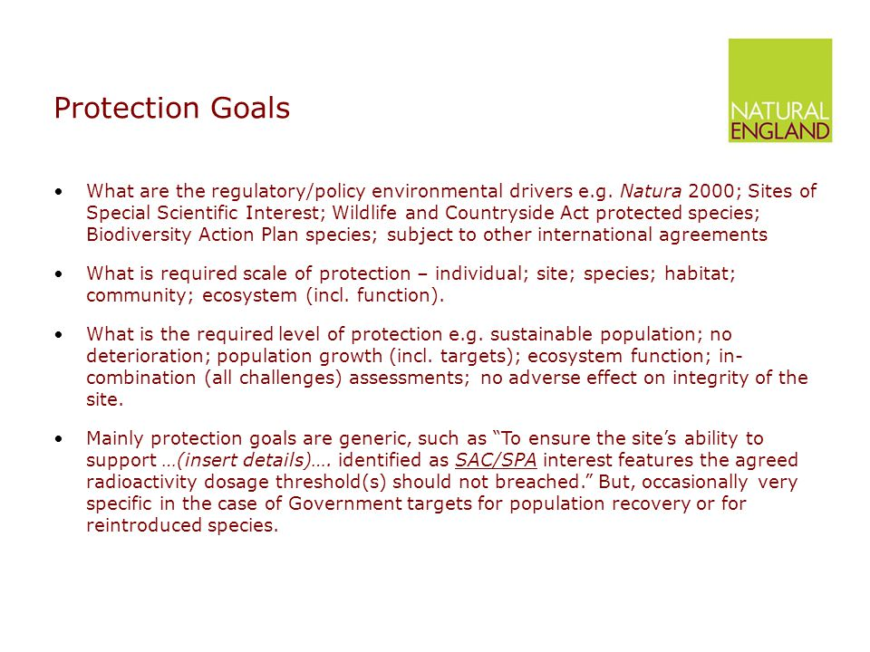Protection Goals What are the regulatory/policy environmental drivers e.g. Natura 2000; Sites of Special Scientific Interest; Wildlife and Countryside