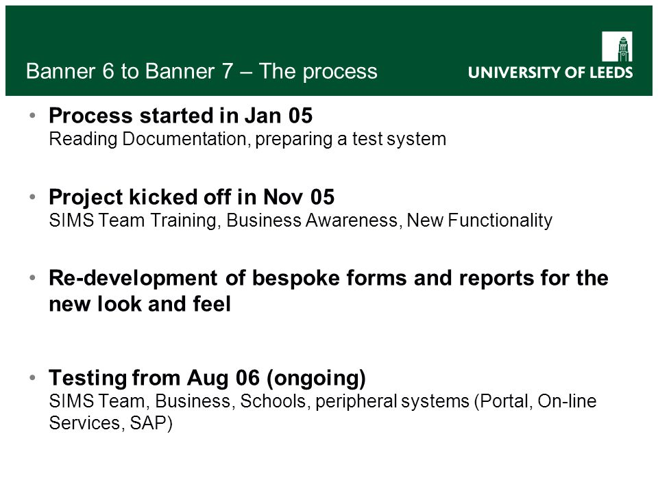 Banner 6 to Banner 7 – The process Process started in Jan 05 Reading Documentation, preparing a test system Project kicked off in Nov 05 SIMS Team Tra