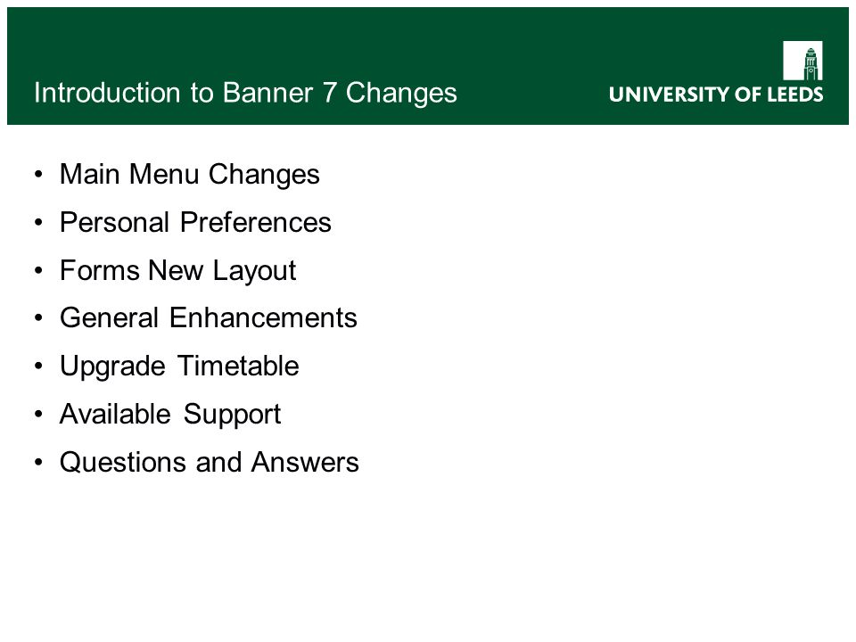Introduction to Banner 7 Changes Main Menu Changes Personal Preferences Forms New Layout General Enhancements Upgrade Timetable Available Support Questions and Answers