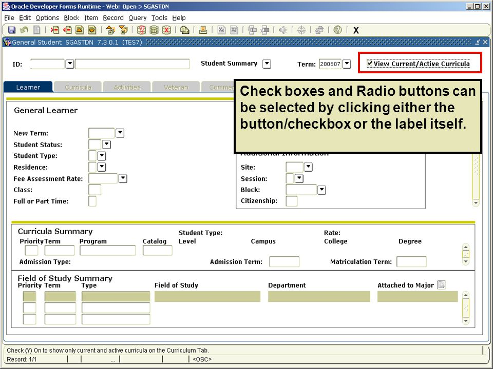 Check boxes and Radio buttons can be selected by clicking either the button/checkbox or the label itself.