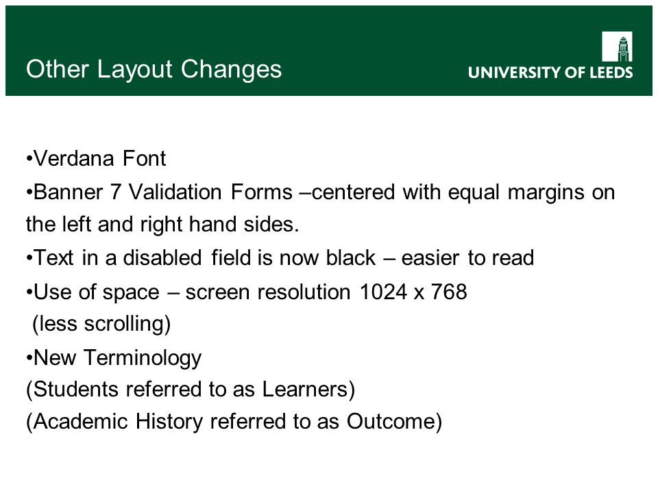 Other Layout Changes Verdana Font Banner 7 Validation Forms –centered with equal margins on the left and right hand sides. Text in a disabled field is