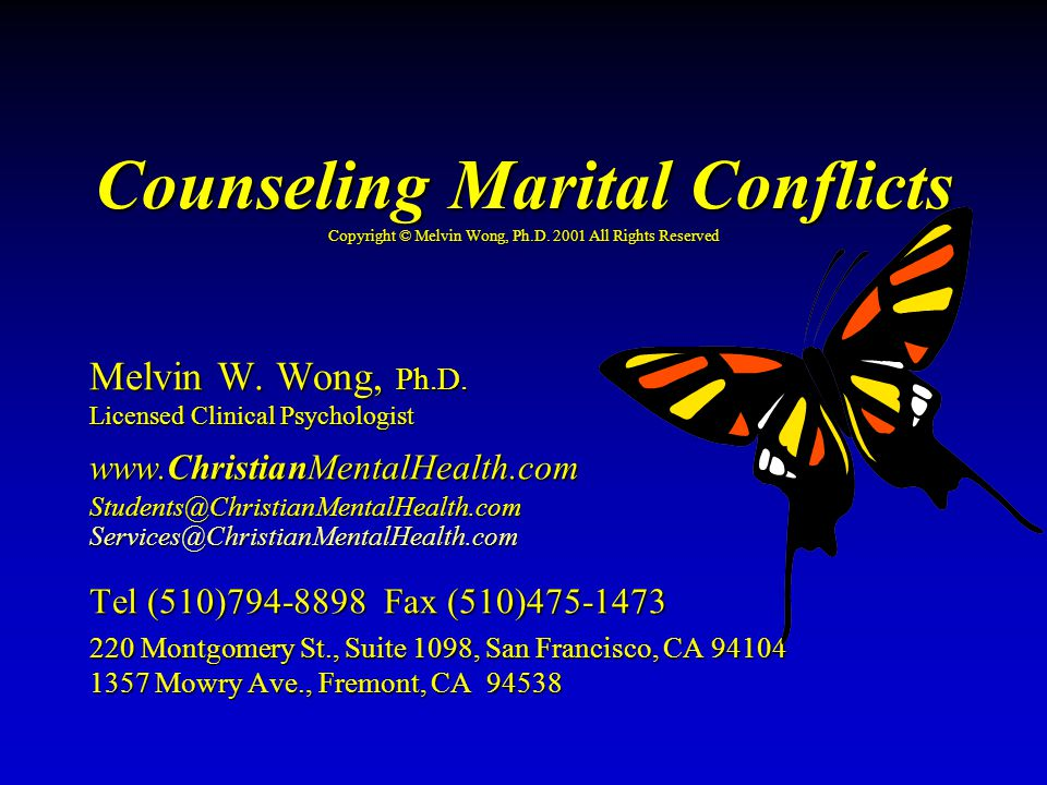 Counseling Marital Conflicts Copyright © Melvin Wong, Ph.D. 2001 All Rights Reserved Melvin W. Wong, Ph.D. Licensed Clinical Psychologist www.Christia