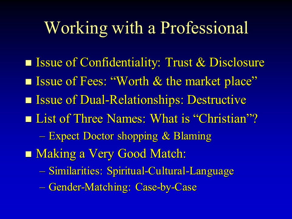 "Working with a Professional Issue of Confidentiality: Trust & Disclosure Issue of Confidentiality: Trust & Disclosure Issue of Fees: ""Worth & the mark"