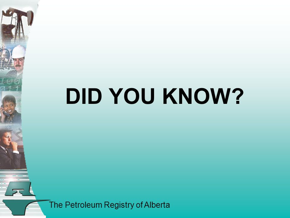 The Petroleum Registry of Alberta DID YOU KNOW?