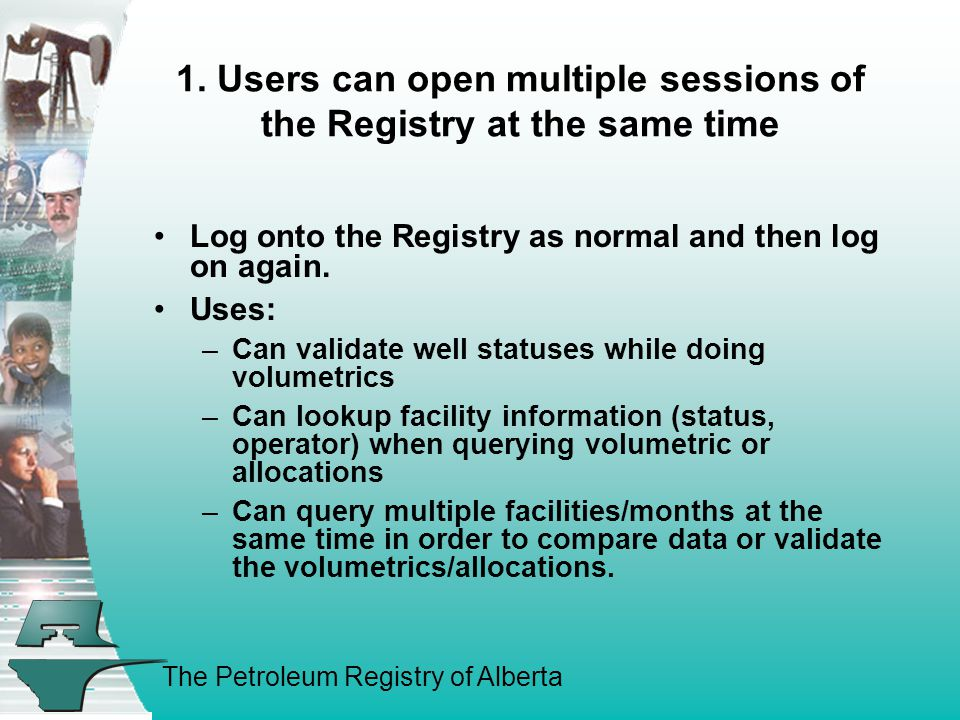 The Petroleum Registry of Alberta 1. Users can open multiple sessions of the Registry at the same time Log onto the Registry as normal and then log on