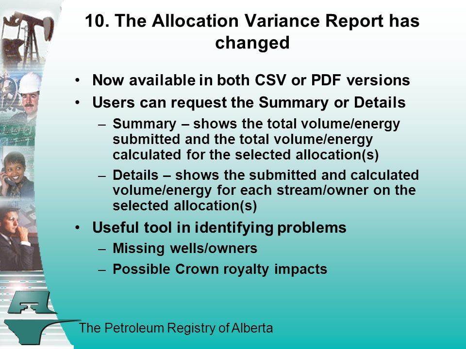 The Petroleum Registry of Alberta 10. The Allocation Variance Report has changed Now available in both CSV or PDF versions Users can request the Summa