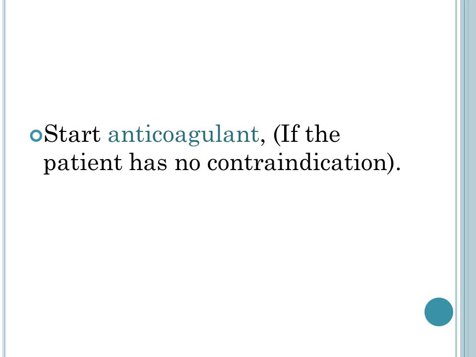 Start anticoagulant, (If the patient has no contraindication).