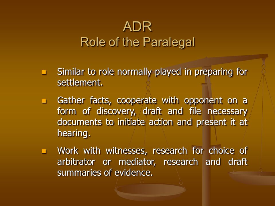 ADR Role of the Paralegal Similar to role normally played in preparing for settlement.