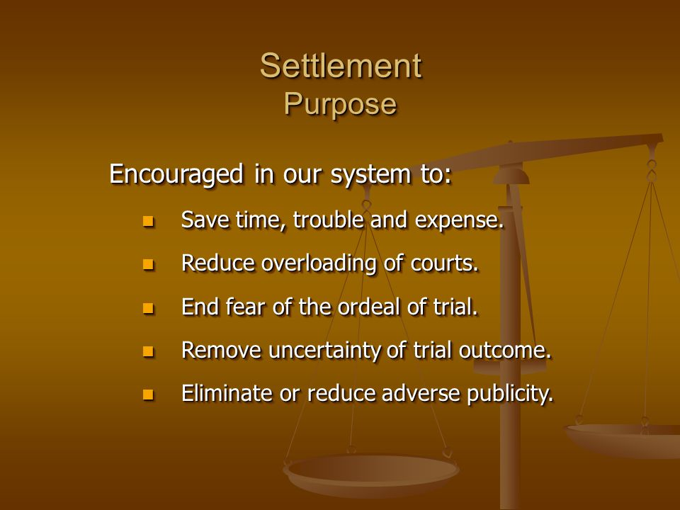 Settlement Purpose Encouraged in our system to: Save time, trouble and expense.
