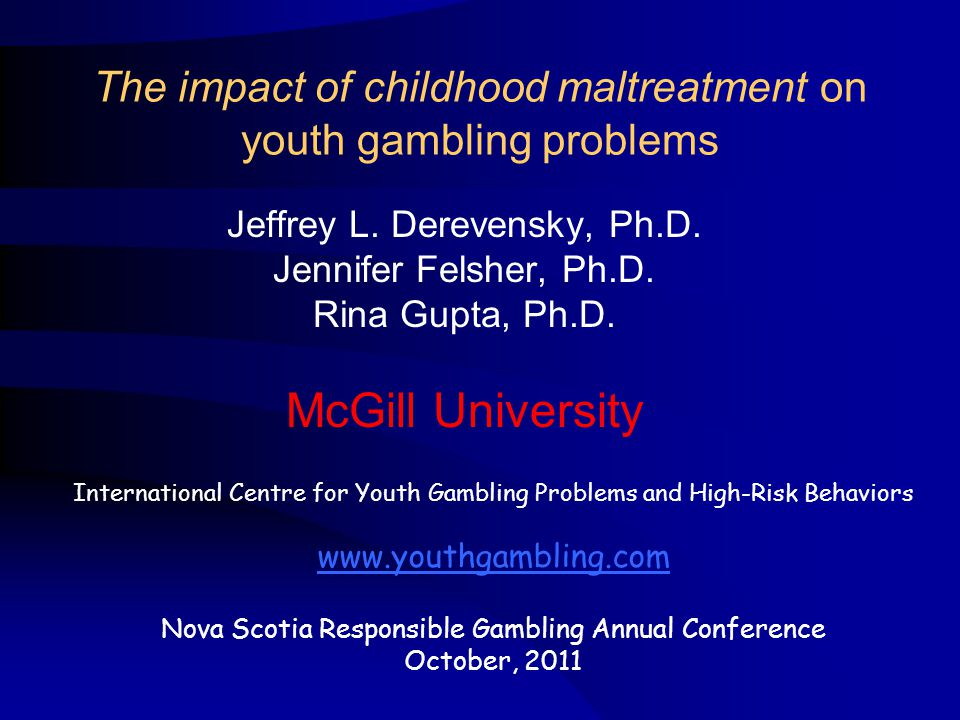The impact of childhood maltreatment on youth gambling problems Jeffrey L.