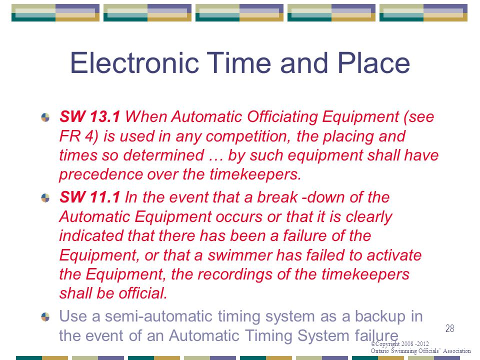 ©Copyright 2008 -2012 Ontario Swimming Officials' Association 28 SW 13.1 When Automatic Officiating Equipment (see FR 4) is used in any competition, t
