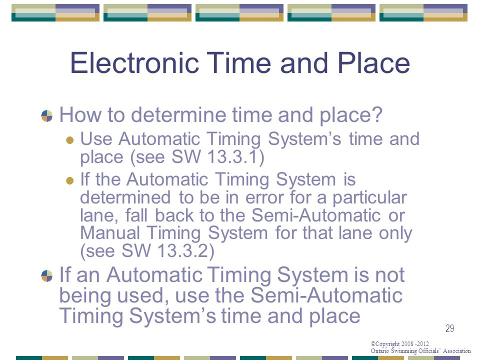 ©Copyright 2008 -2012 Ontario Swimming Officials' Association Electronic Time and Place How to determine time and place? Use Automatic Timing System's