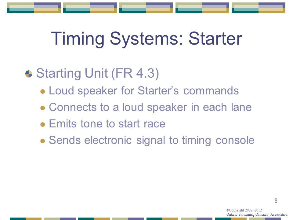 ©Copyright 2008 -2012 Ontario Swimming Officials' Association Timing Systems: Starter Starting Unit (FR 4.3) Loud speaker for Starter's commands Conne