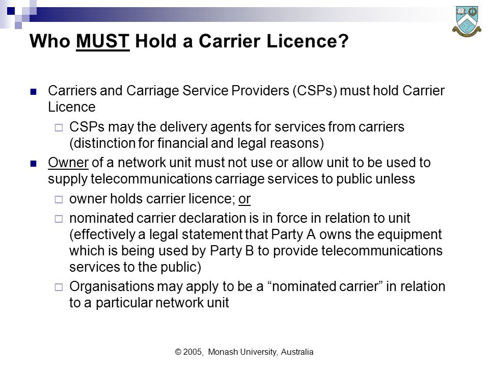 © 2005, Monash University, Australia Who MUST Hold a Carrier Licence.