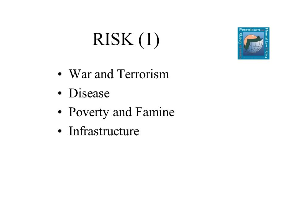RISK (1) War and Terrorism Disease Poverty and Famine Infrastructure