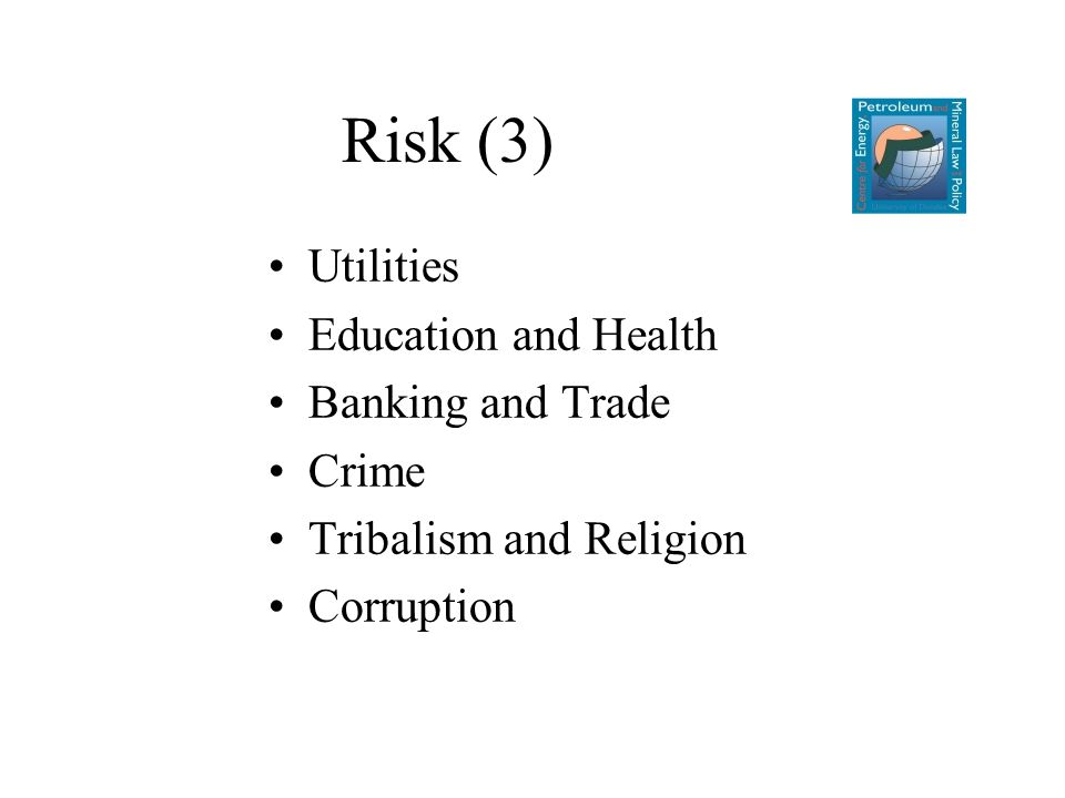 Risk (3) Utilities Education and Health Banking and Trade Crime Tribalism and Religion Corruption