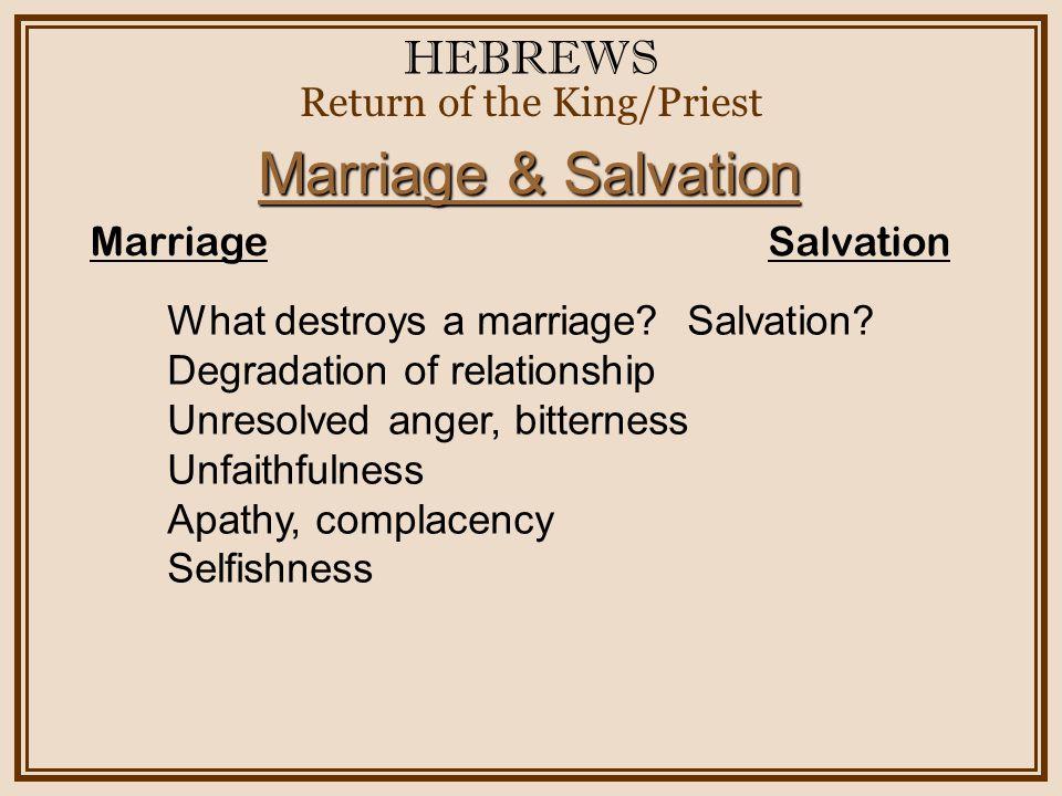 HEBREWS Return of the King/Priest Marriage & Salvation Marriage Salvation What destroys a marriage.