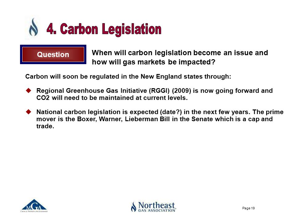 Page 19 Carbon will soon be regulated in the New England states through: uRegional Greenhouse Gas Initiative (RGGI) (2009) is now going forward and CO2 will need to be maintained at current levels.