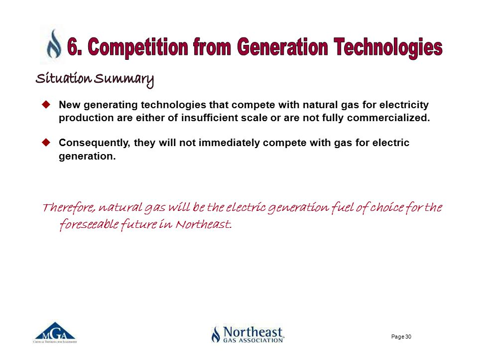 Page 30 uNew generating technologies that compete with natural gas for electricity production are either of insufficient scale or are not fully commercialized.
