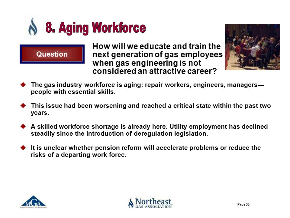 Page 35 How will we educate and train the next generation of gas employees when gas engineering is not considered an attractive career.