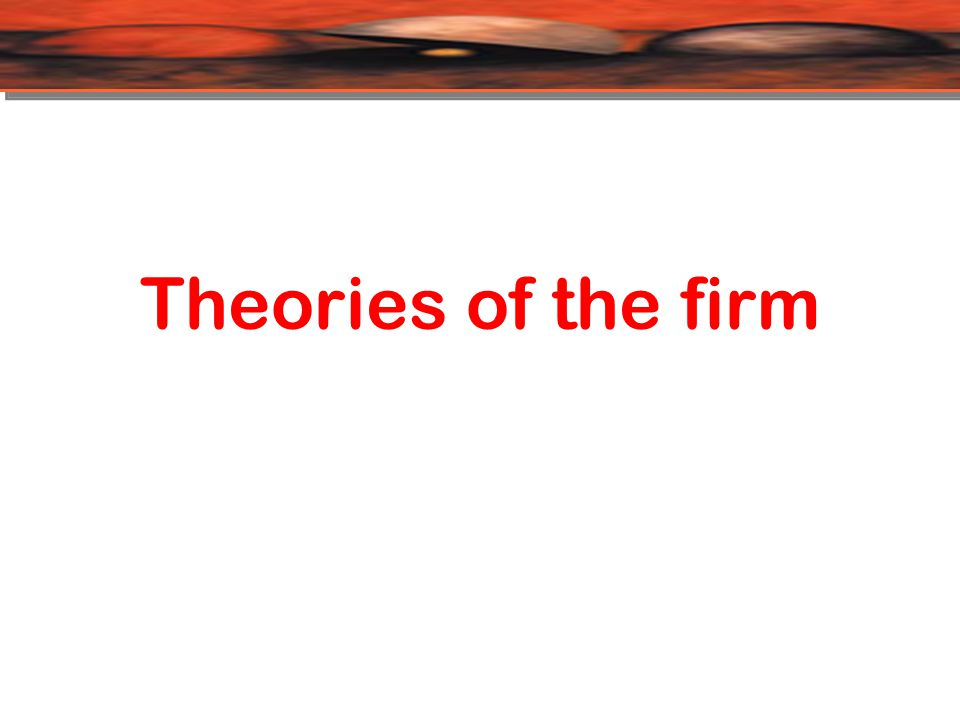Theory of the firm is an analysis of the behavior of companies that examine inputs, production methods, output and prices.