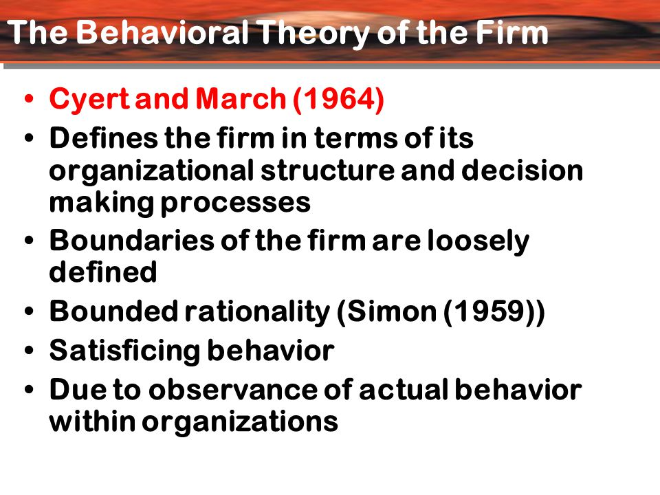 Cyert and March (1964) ‏ Defines the firm in terms of its organizational structure and decision making processes Boundaries of the firm are loosely de