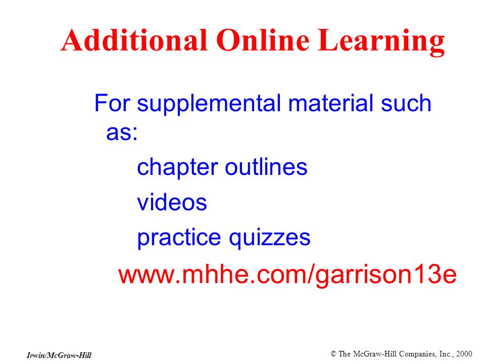 © The McGraw-Hill Companies, Inc., 2000 Irwin/McGraw-Hill Additional Online Learning For supplemental material such as: chapter outlines videos practice quizzes www.mhhe.com/garrison13e