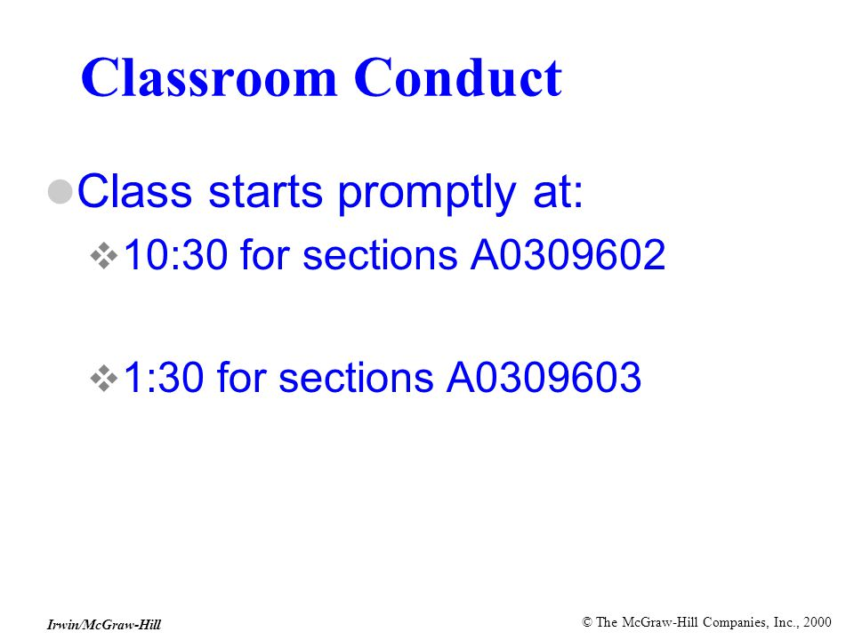 © The McGraw-Hill Companies, Inc., 2000 Irwin/McGraw-Hill Classroom Conduct Class starts promptly at:  10:30 for sections A0309602  1:30 for sections A0309603